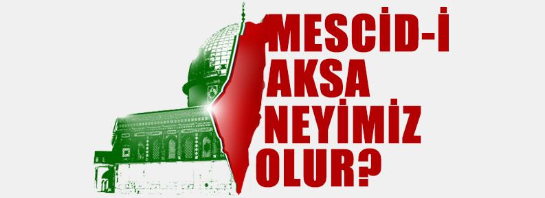 mescidi_aksa_neyimiz_olur